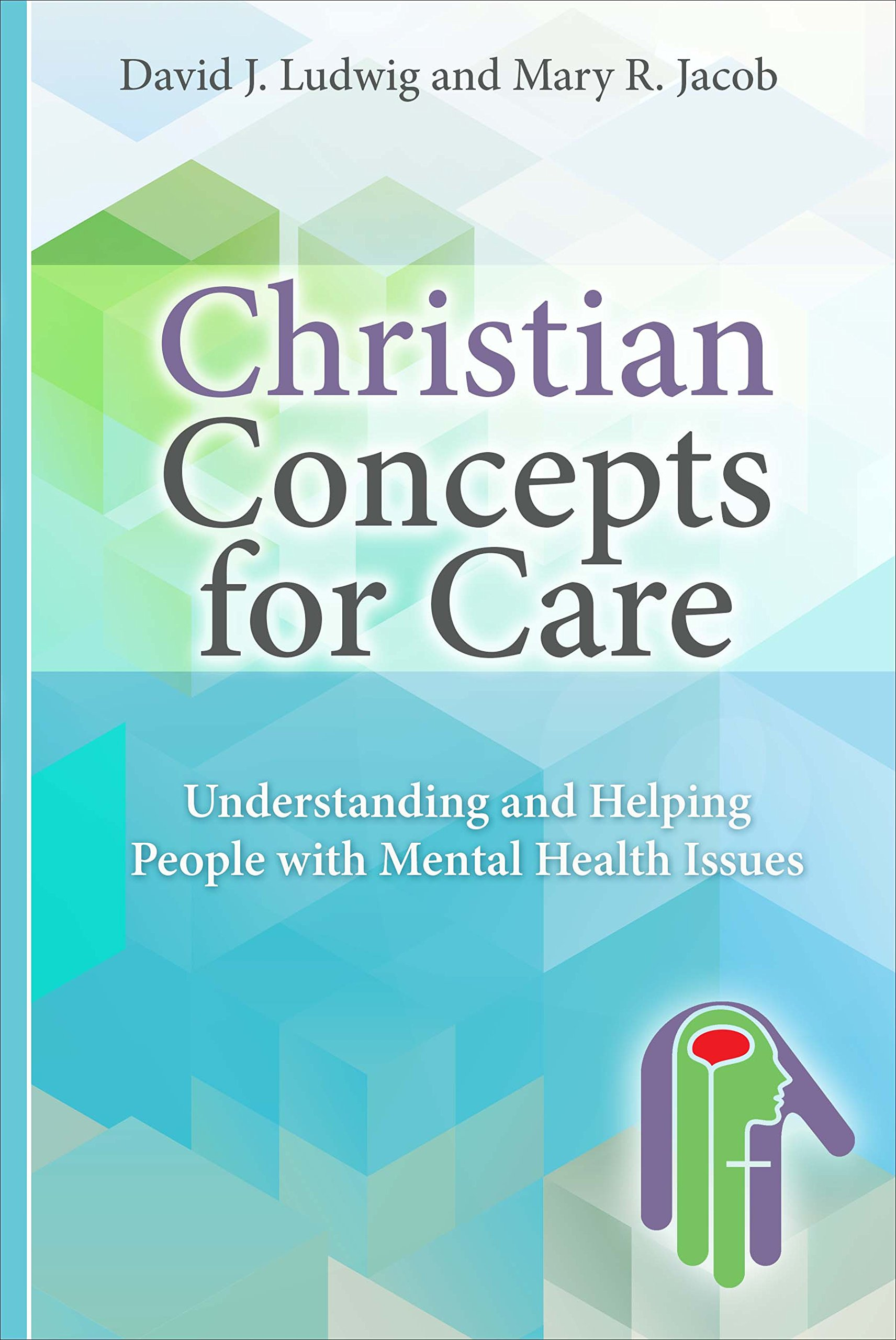Download Christian Concepts for Care: Understanding and Helping People with Mental Issues PDF