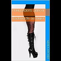 Esclavo de su mujer: Femleaders libro II (Spanish Edition)