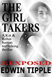 THE GIRL TAKERS Part 3 Exposed: A Kat & Robin Human Trafficking Thriller (A Kat & Robin Thriller)