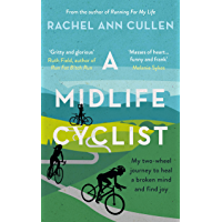 A Midlife Cyclist: My two-wheel journey to heal a broken mind and find joy (English Edition)
