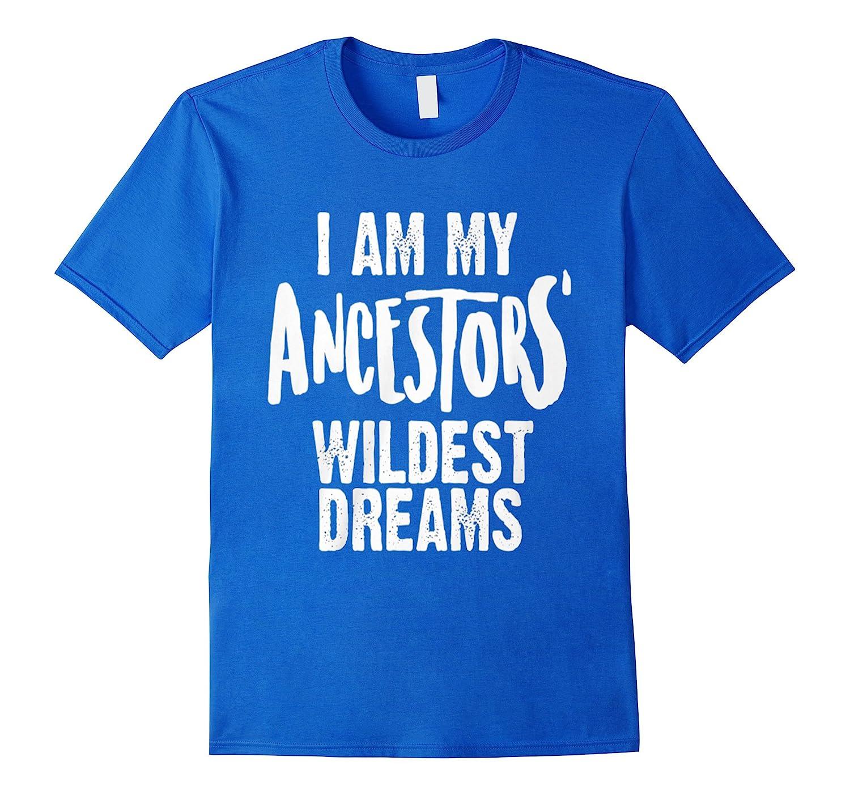 Am Ancestors Wildest Dreams Shirt-Tovacu