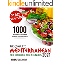 THE COMPLETE MEDITERRANEAN DIET COOKBOOK FOR BEGINNERS 2021: 1000 Recipes to a Delicious Path For Lifelong Health. 21…