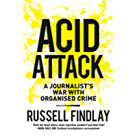 Acid Attack: A Journalist's War With Organised Crime