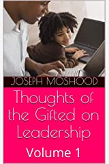 Thoughts of the Gifted on Leadership: Volume 1 Kindle Edition