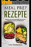 Meal prep rezepte : Die Schritt-für-Schritt-Anleitung für Einfaches und Leichtes Kochen, Zubereiten, Mitnehmen und Mitnehmen von Mahlzeiten. (German Edition)