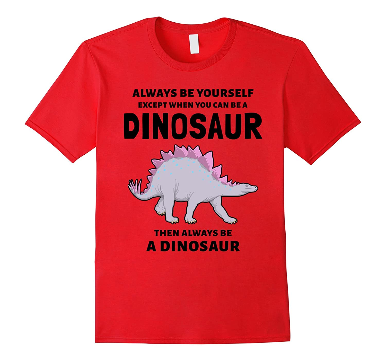 Always Be Yourself - Except When You Can Be a Dinosaur Shirt-TH