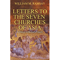 The Letters to the Seven Churches: A History of the Early Church