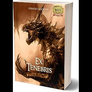 Ex Tenebris: Il fantasy italiano più amato degli ultimi anni! (Nocturnia Vol. 1) (Italian Edition)