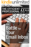 The Battle For Your Email Inbox: Managing Your Email Without Drowning (The Efficient Professional Series)