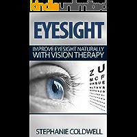 Eyesight: Improve Eyesight Naturally With Vision Therapy (eyesight, eyesight and vision cure, eyesight improvement, eyesight exercises, eyesight improvement, eyesight cure) (English Edition)