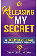 Releasing My Secret: A 30 Day Devotional to Support Your Healing Process Kindle Edition