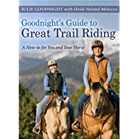 Goodnight's Guide to Great Trail Riding: A How-to for You and Your Horse