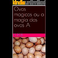 Ovos magicos ou a magia dos ovos A