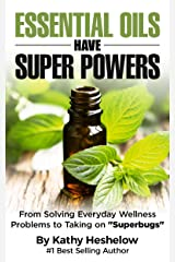 "Essential Oils Have Super Powers®: From Solving Everyday Wellness Problems to Taking on ""Superbugs"" Kindle Edition"