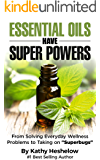 """Essential Oils Have Super Powers: From Solving Everyday Wellness Problems to Taking on """"Superbugs"""""""