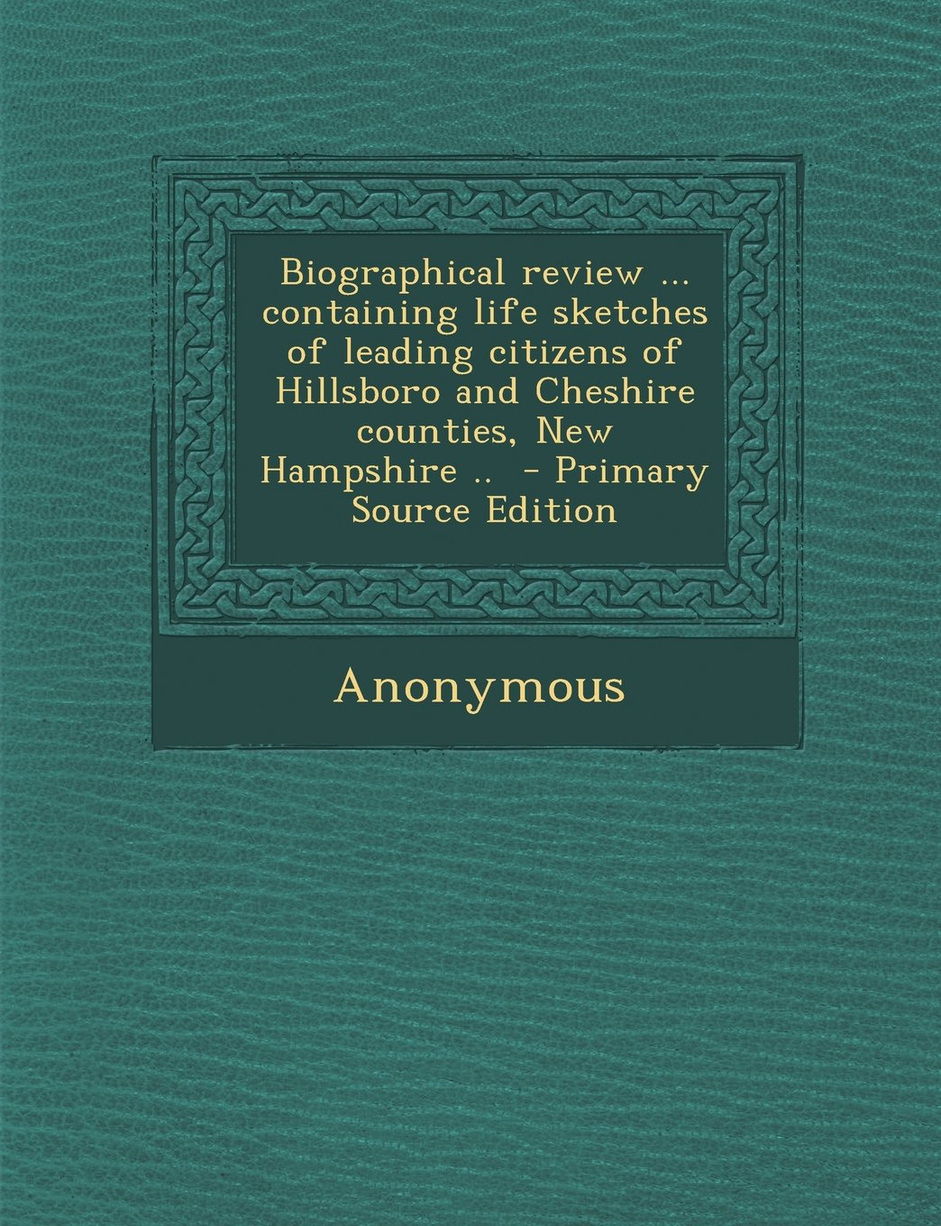 Read Online Biographical Review ... Containing Life Sketches of Leading Citizens of Hillsboro and Cheshire Counties, New Hampshire .. - Primary Source Edition pdf epub