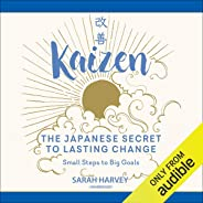 Kaizen: The Japanese Secret to Lasting Change; Small Steps to Big Goals