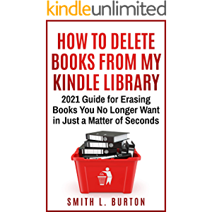 How To Delete Books From My Kindle Library: 2021 Guide for Erasing Books You No Longer Want in Just a Matter of Seconds