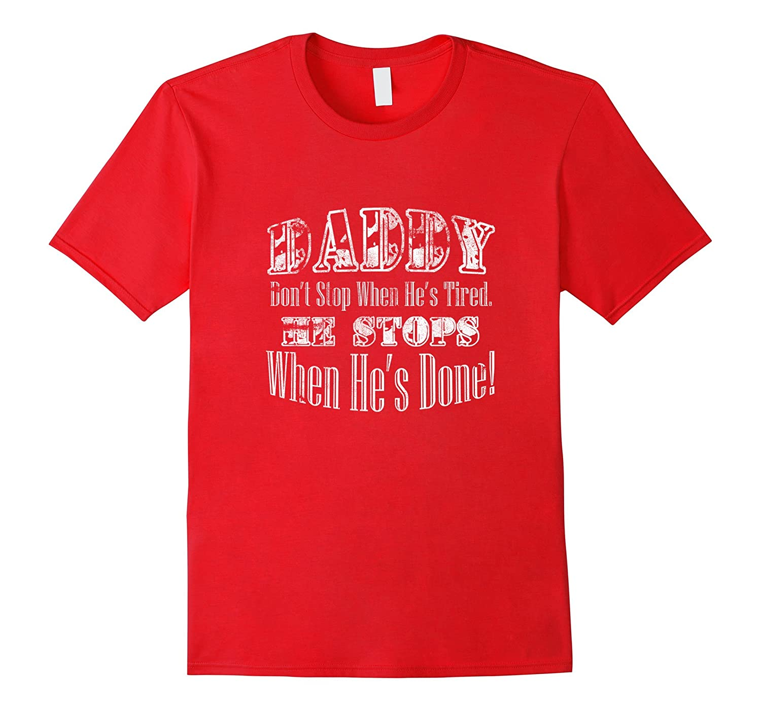 Daddy Dont Stop When Hes Tired - Fathers Day T-Shirt-Vaci
