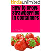 How to Grow: Strawberries in Containers
