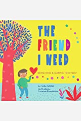 The Friend I Need: Being Kind & Caring to Myself Kindle Edition