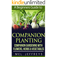 A Beginners Guide to Companion Planting: Companion Gardening with Flowers, Herbs & Vegetables (Simple Living) (English Edition)