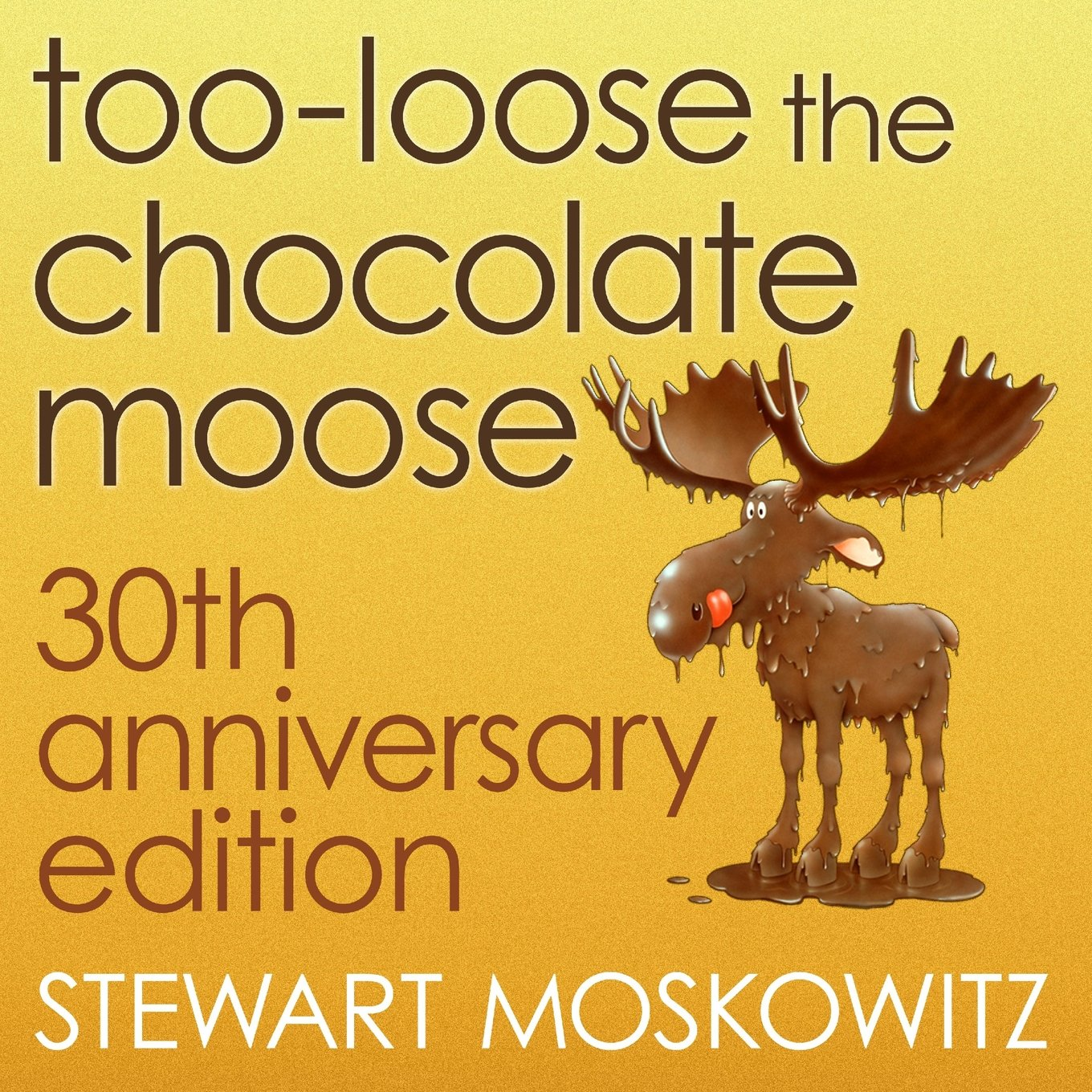Too-Loose the Chocolate Moose, 30th Anniversary Edition: Stewart ...