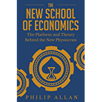 The New School of Economics: The Platform and Theory Behind the New Physiocrats (English Edition)