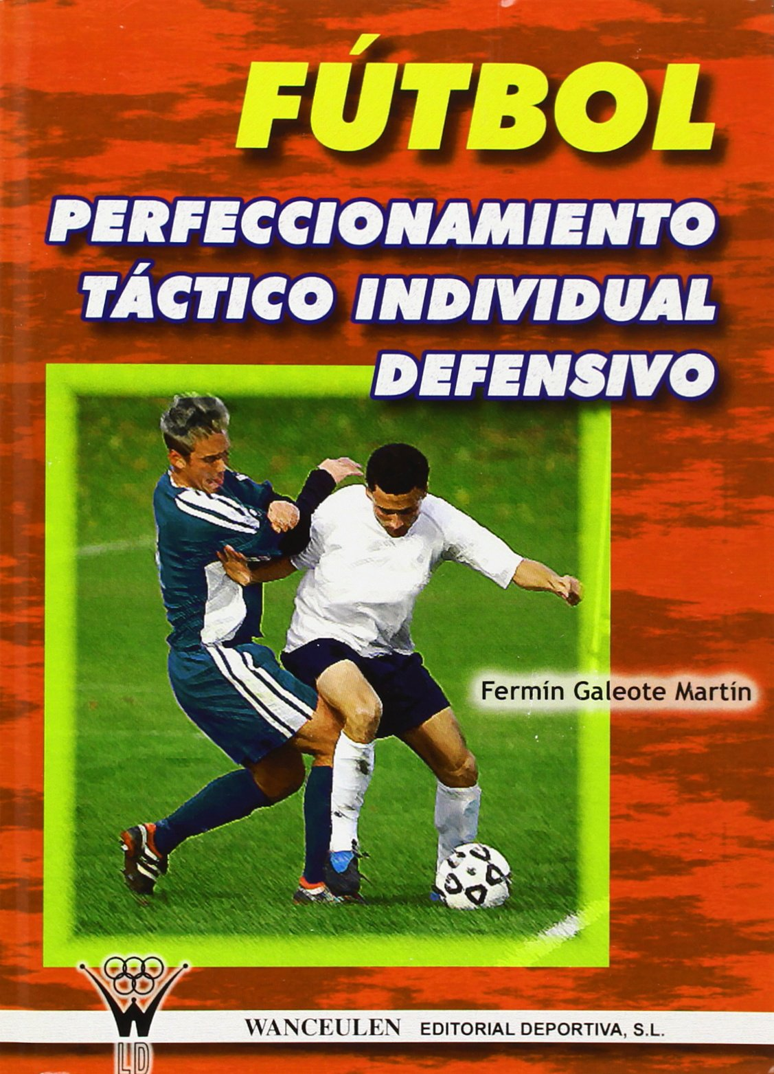 Fútbol, Perfeccionamiento Táctico Defensivo (Spanish Edition)
