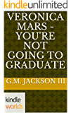 Veronica Mars - the TV series: Veronica MARS  - You're Not Going To Graduate (Kindle Worlds Novella)