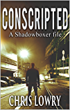 CONSCRIPTED: an Action Thriller (the Shadowboxer files Book 1)