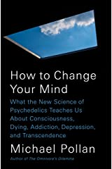 How to Change Your Mind: What the New Science of Psychedelics Teaches Us About Consciousness, Dying, Addiction, Depression, and Transcendence Hardcover