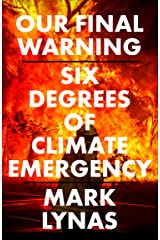 Our Final Warning: Six Degrees of Climate Emergency Kindle Edition