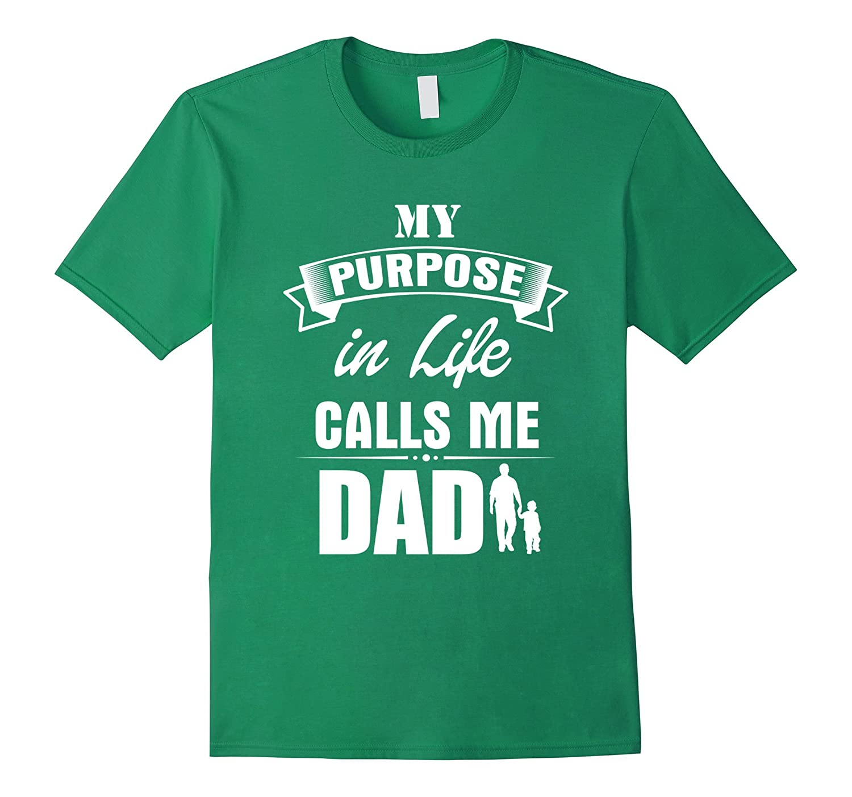 Mens My Purpose In Life Calls Me Dad Cool T- shirt