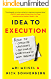 Idea to Execution: How to Optimize, Automate, and Outsource Everything in Your Business (English Edition)