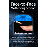 Face-To-Face with Doug Schoon Volume I: Science and Facts about Nails/nail Products for the Educationally Inclined