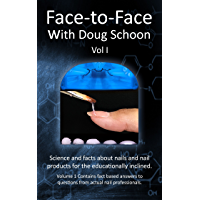 Face-To-Face with Doug Schoon Volume I: Science and Facts about Nails/nail Products for the Educationally Inclined (English Edition)