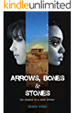Arrows, Bones and Stones: the shadow of a child soldier: Book II in the Stones Trilogy
