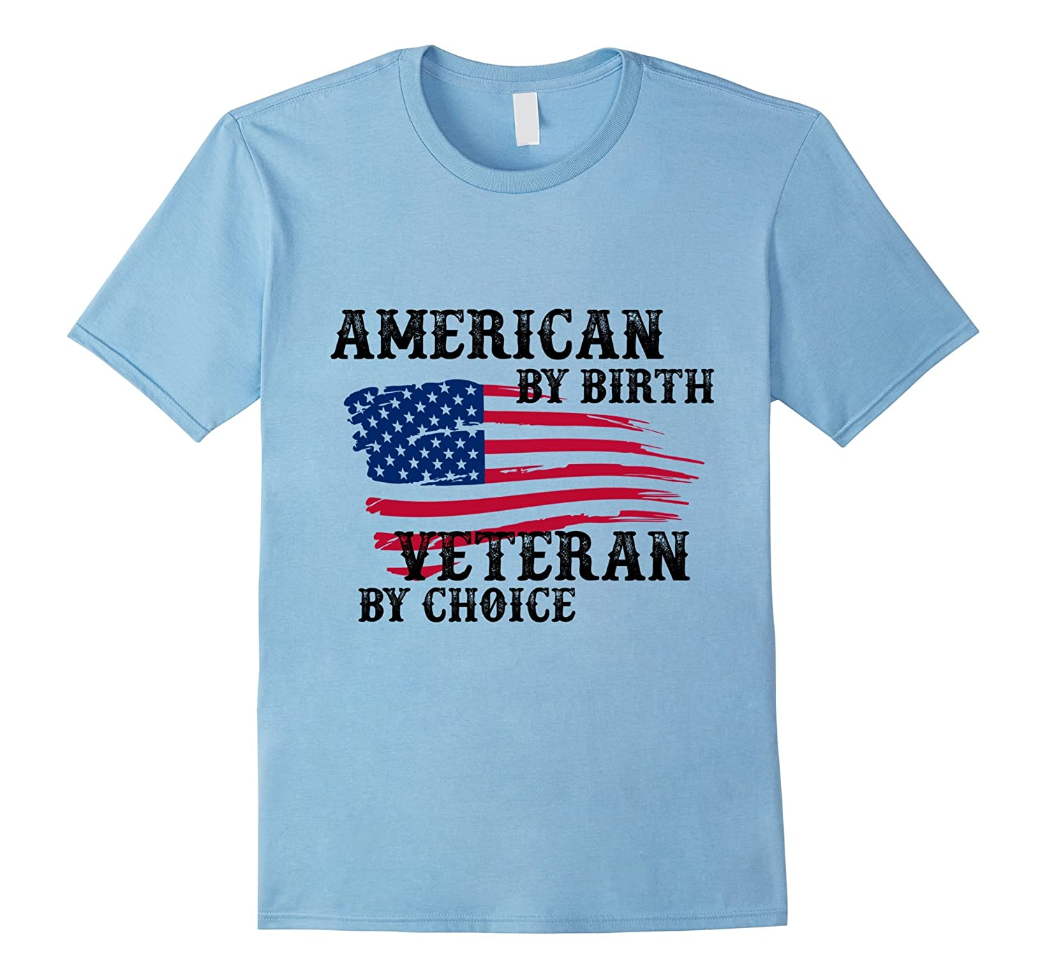 American By Birth Veteran By Choice T Shirt Veteran Shirt