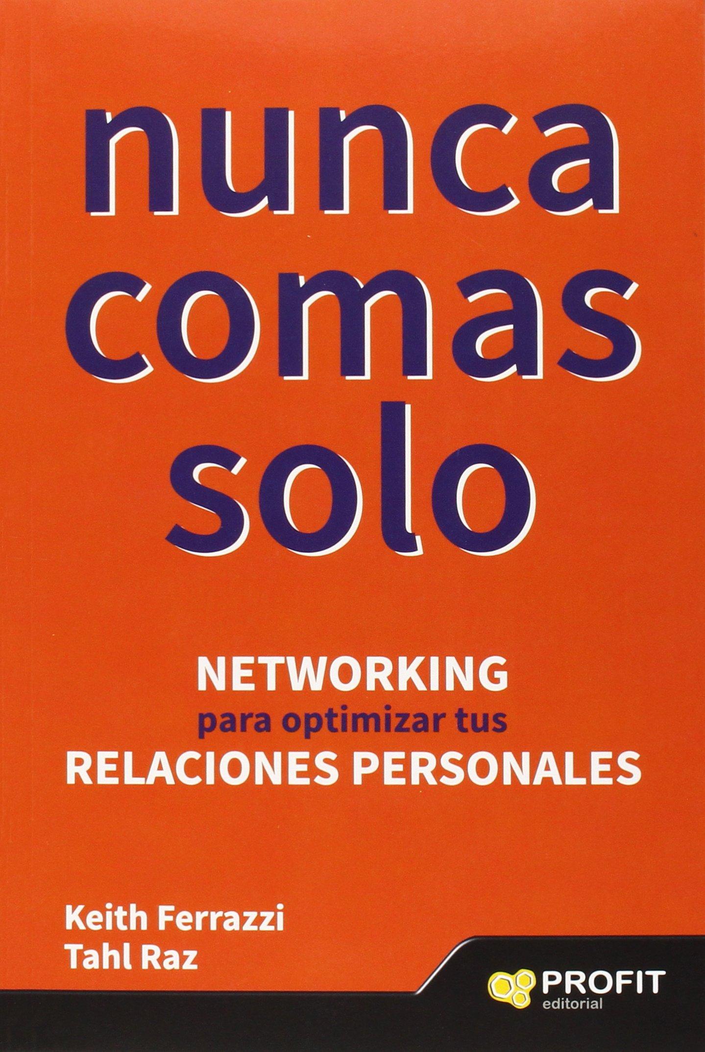 Nunca comas solo : networking para optimizar tus relaciones personales (Comunicacion Relaciones Publicas)