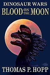 Dinosaur Wars: Blood On The Moon Kindle Edition