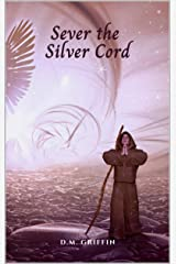 Sever the Silver Cord (The Life, The Truth, The Way Book 3) Kindle Edition