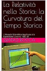 La Relatività nella Storia: la Curvatura del Tempo Storico: Il Metodo Scientifico Applicato alla Condizione Umana - Vol.: VI (Italian Edition) Kindle Edition