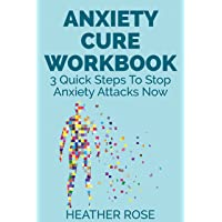 Anxiety Cure Workbook : 3 Quick Steps To Stop Anxiety Attacks Now (The Blokehead Success Series)