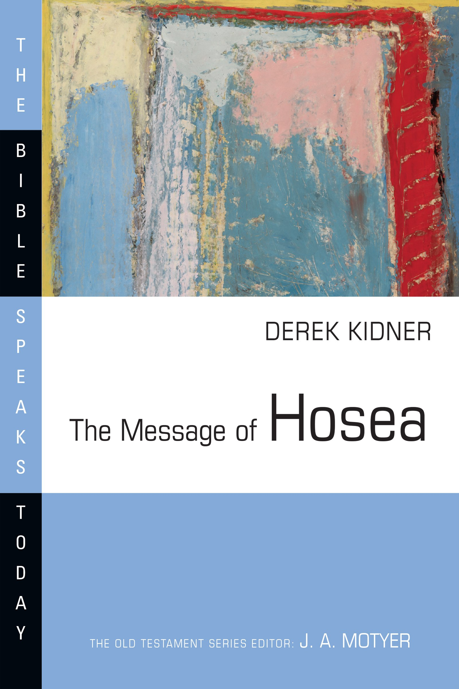 The Message of Hosea (The Bible Speaks Today)