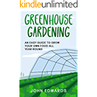 Greenhouse Gardening: An Easy Guide to Grow Your Own Food All Year Round