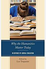 Why the Humanities Matter Today: In Defense of Liberal Education Kindle Edition