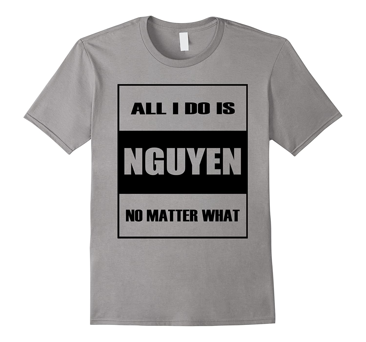 All I Do Is Nguyen No Matter What T-shirt-CL