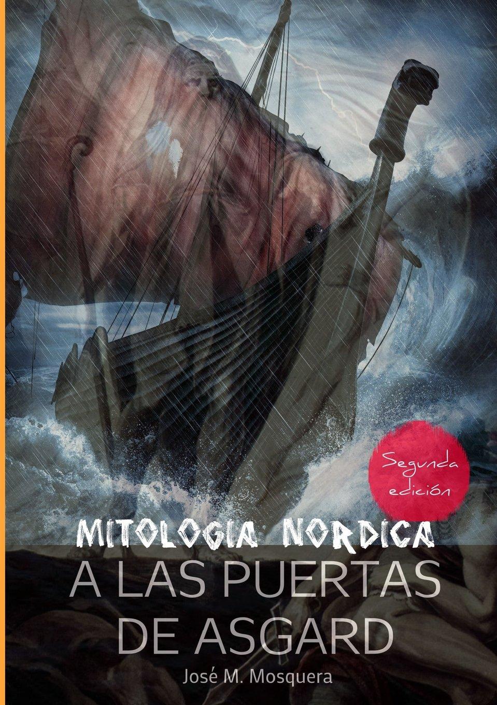 A las Puertas de Asgard - Mitología Nórdica.: Amazon.es: JOSE MANUEL MOSQUERA: Libros