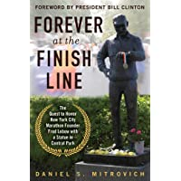 Forever at the Finish Line: The Quest to Honor New York City Marathon Founder Fred...